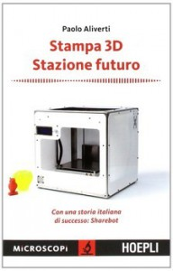 Stampa 3D. Stazione futuro. Con una storia italiana di successo. Sharebot  Paolo Aliverti