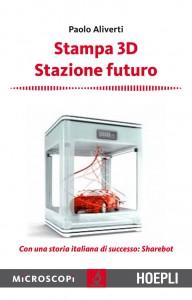 Paolo Aliverti stampa 3d stazione futuro con una storia italiana di successo Sharebot